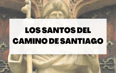Los santos del Camino de Santiago: leyendas que hablan
